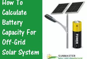 How-To-Calculate-Battery-Capacity-For-Off-Grid-Solar-System-300x202 Solar Lights Blog