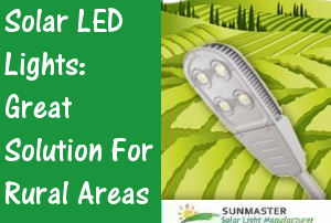 Sunmaster-Solar-LED-Lights-Great-Solution-for-Rural-Areas-300x202 Solar Lights Blog