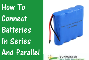 How-to-connect-batteries-in-series-and-parallel-300x202 Solar Lights Blog