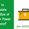 Solar Power Battery 120x120 - How to Calculate the Size of Solar Power Battery?
