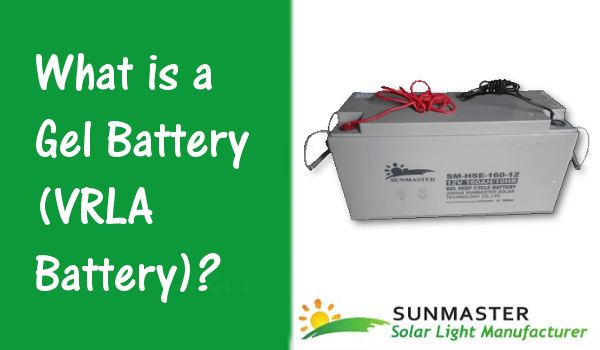 What is a Gel Battery VRLA Battery Prev - Advantages of Gel (VRLA) Batteries